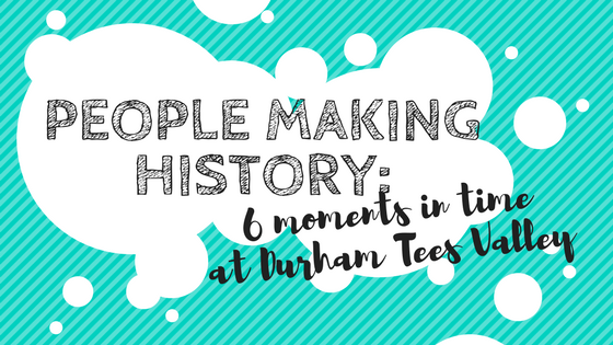 People making history blog header for Durham Tees Valley Airport Guide
